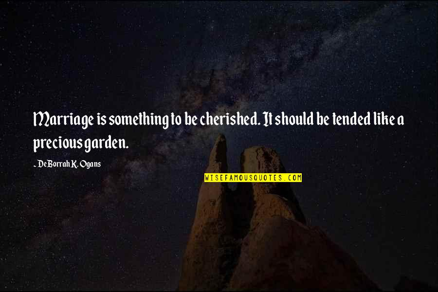 A Marriage Is Like A Quotes By DeBorrah K. Ogans: Marriage is something to be cherished. It should