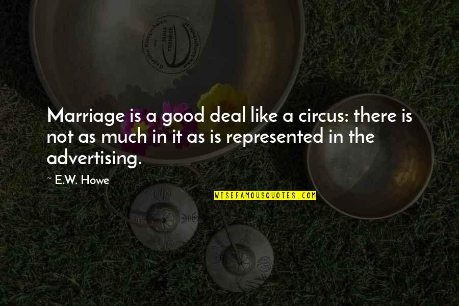 A Marriage Is Like A Quotes By E.W. Howe: Marriage is a good deal like a circus: