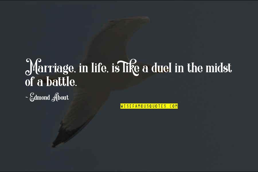 A Marriage Is Like A Quotes By Edmond About: Marriage, in life, is like a duel in