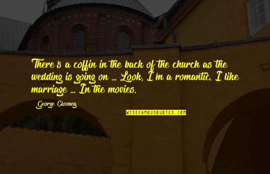 A Marriage Is Like A Quotes By George Clooney: There's a coffin in the back of the