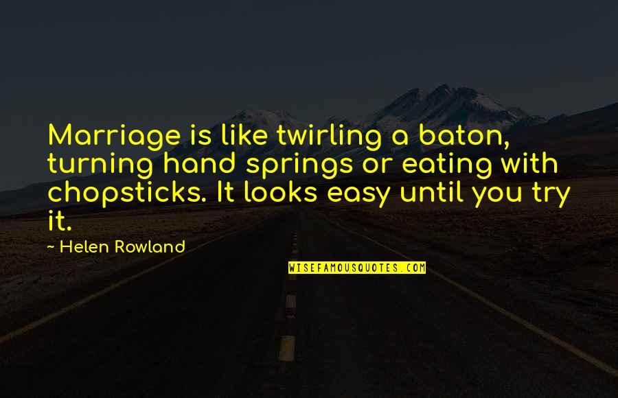 A Marriage Is Like A Quotes By Helen Rowland: Marriage is like twirling a baton, turning hand