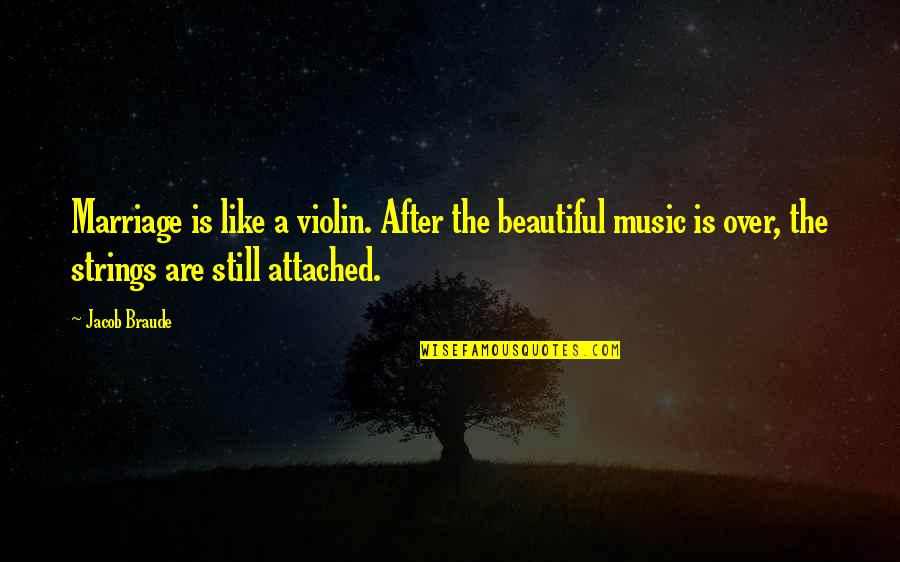 A Marriage Is Like A Quotes By Jacob Braude: Marriage is like a violin. After the beautiful