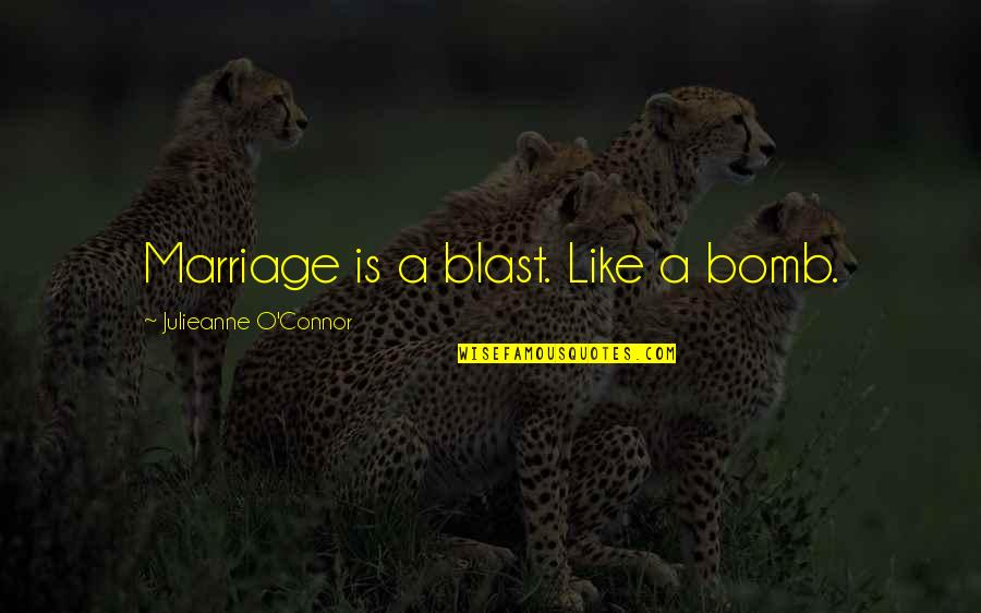 A Marriage Is Like A Quotes By Julieanne O'Connor: Marriage is a blast. Like a bomb.
