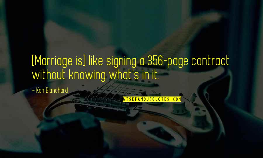 A Marriage Is Like A Quotes By Ken Blanchard: [Marriage is] like signing a 356-page contract without