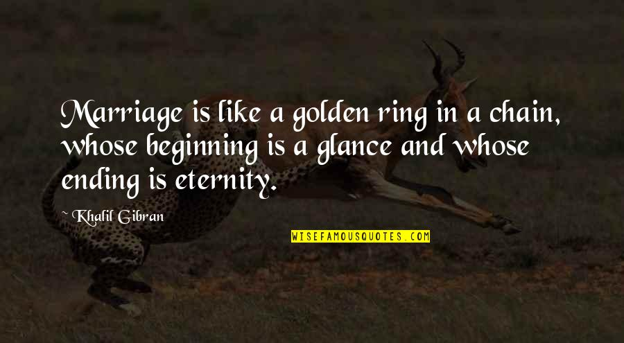 A Marriage Is Like A Quotes By Khalil Gibran: Marriage is like a golden ring in a
