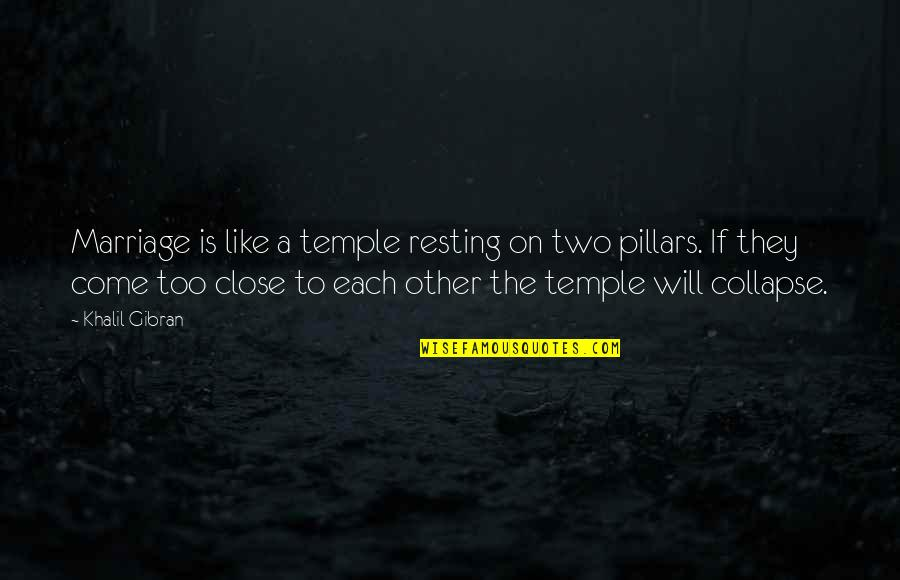 A Marriage Is Like A Quotes By Khalil Gibran: Marriage is like a temple resting on two