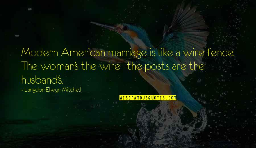 A Marriage Is Like A Quotes By Langdon Elwyn Mitchell: Modern American marriage is like a wire fence.