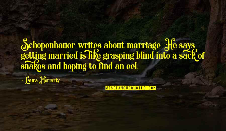 A Marriage Is Like A Quotes By Laura Moriarty: Schopenhauer writes about marriage. He says getting married