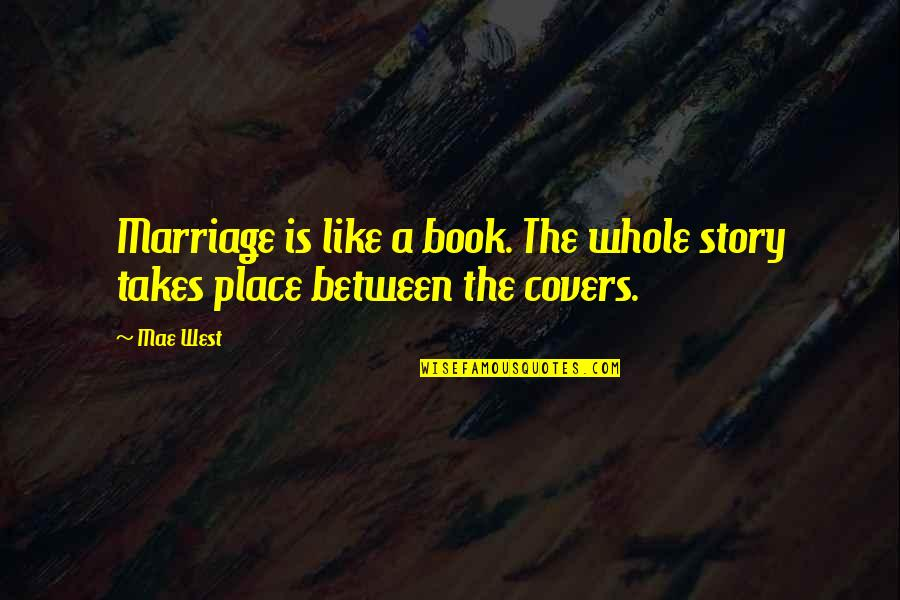 A Marriage Is Like A Quotes By Mae West: Marriage is like a book. The whole story