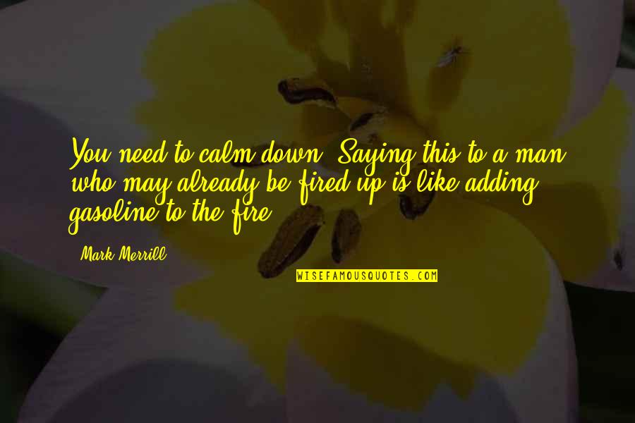 A Marriage Is Like A Quotes By Mark Merrill: You need to calm down.'Saying this to a