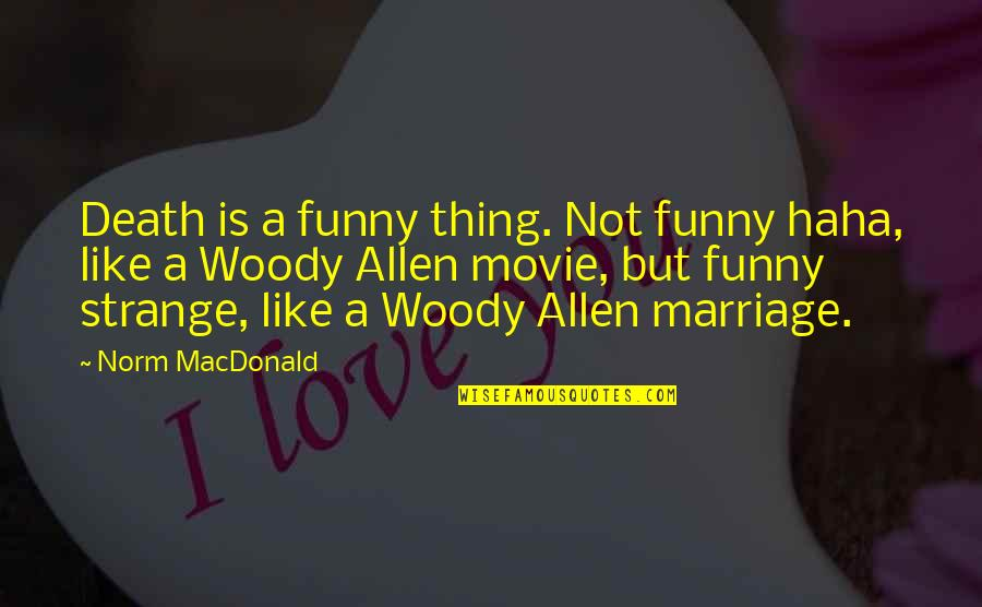 A Marriage Is Like A Quotes By Norm MacDonald: Death is a funny thing. Not funny haha,