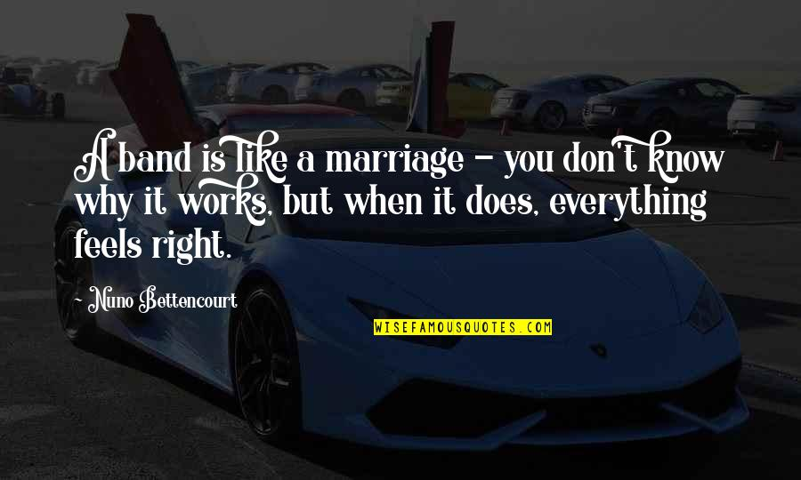 A Marriage Is Like A Quotes By Nuno Bettencourt: A band is like a marriage - you