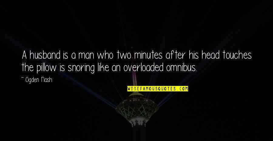 A Marriage Is Like A Quotes By Ogden Nash: A husband is a man who two minutes