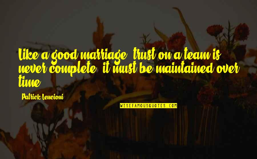 A Marriage Is Like A Quotes By Patrick Lencioni: Like a good marriage, trust on a team