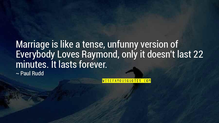 A Marriage Is Like A Quotes By Paul Rudd: Marriage is like a tense, unfunny version of