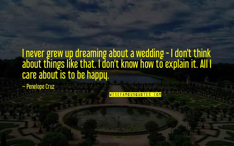 A Marriage Is Like A Quotes By Penelope Cruz: I never grew up dreaming about a wedding