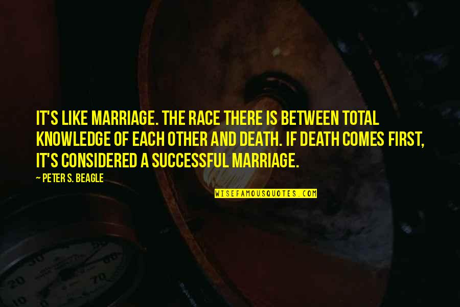 A Marriage Is Like A Quotes By Peter S. Beagle: It's like marriage. The race there is between
