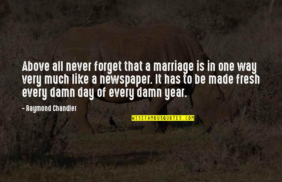A Marriage Is Like A Quotes By Raymond Chandler: Above all never forget that a marriage is