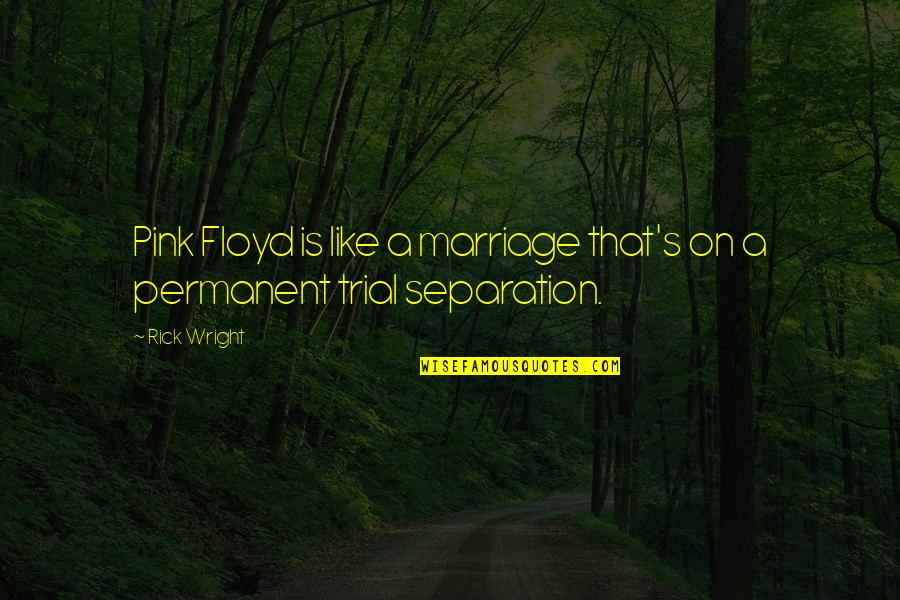 A Marriage Is Like A Quotes By Rick Wright: Pink Floyd is like a marriage that's on