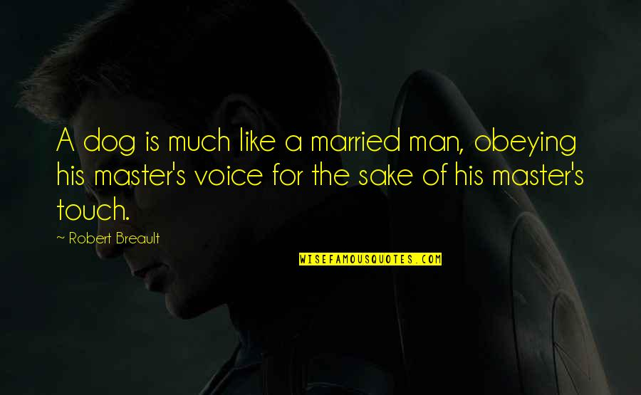 A Marriage Is Like A Quotes By Robert Breault: A dog is much like a married man,