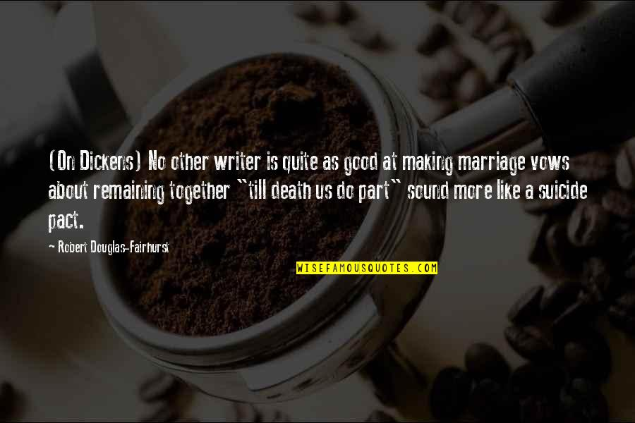 A Marriage Is Like A Quotes By Robert Douglas-Fairhurst: (On Dickens) No other writer is quite as
