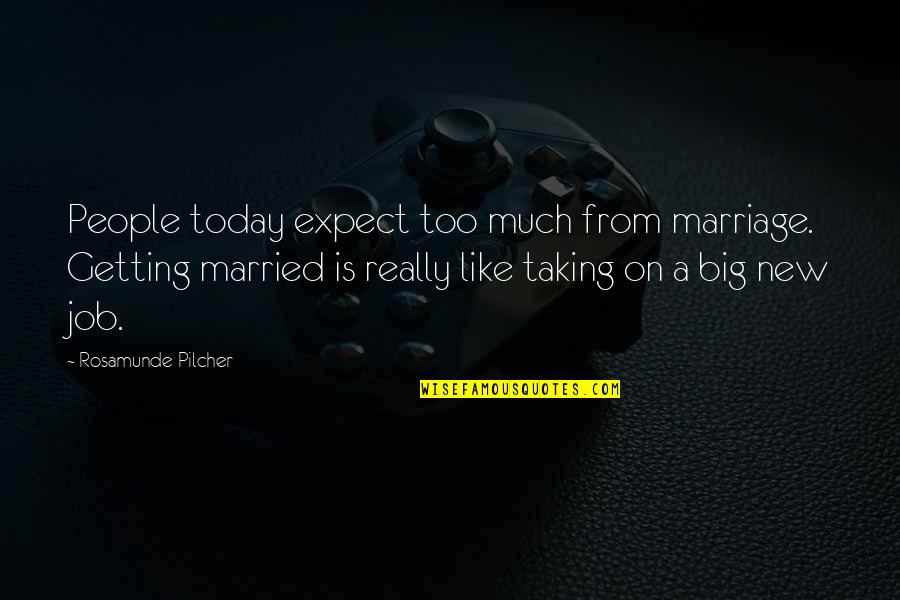 A Marriage Is Like A Quotes By Rosamunde Pilcher: People today expect too much from marriage. Getting