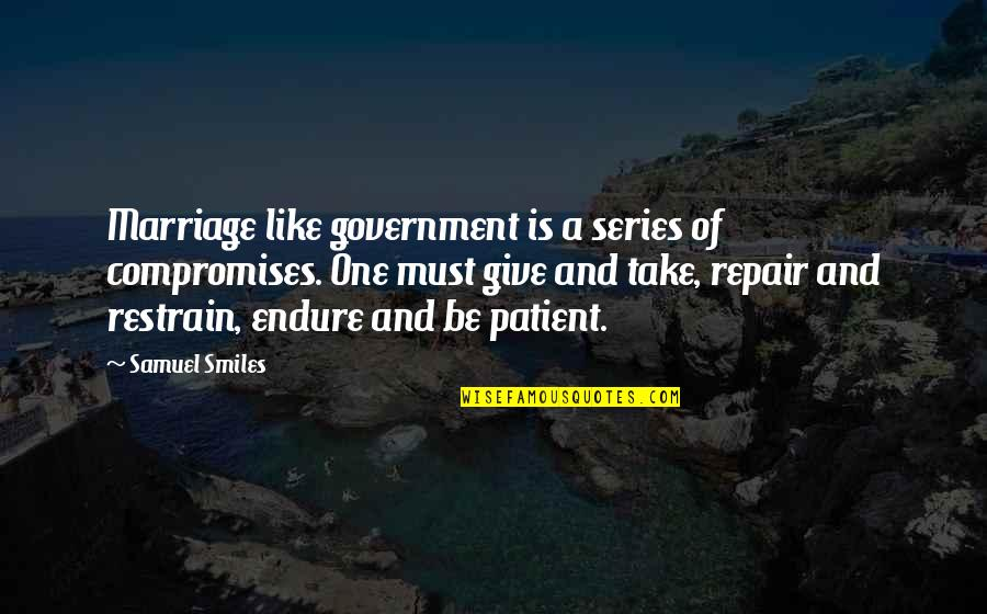 A Marriage Is Like A Quotes By Samuel Smiles: Marriage like government is a series of compromises.