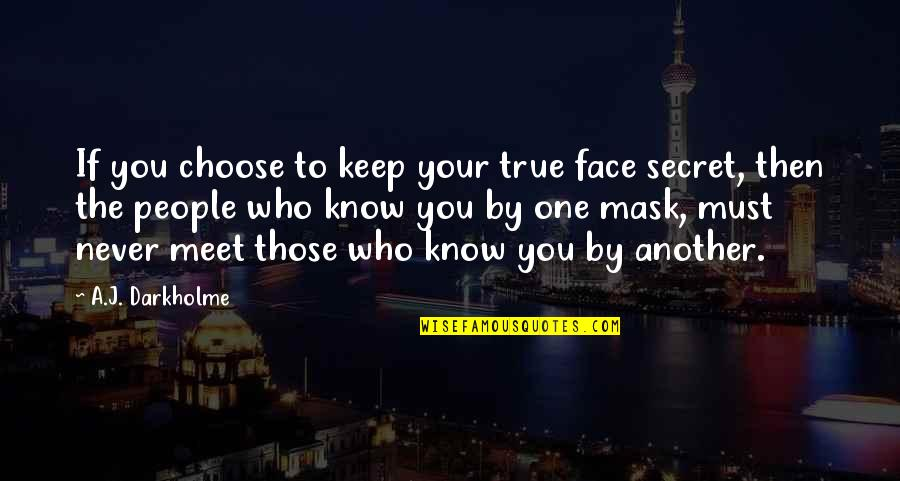 A Mask Quotes By A.J. Darkholme: If you choose to keep your true face