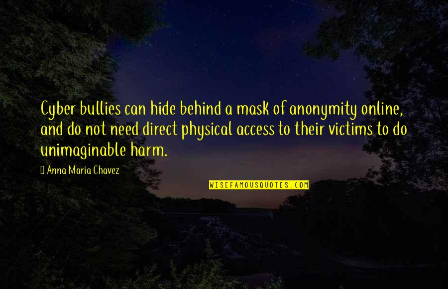 A Mask Quotes By Anna Maria Chavez: Cyber bullies can hide behind a mask of