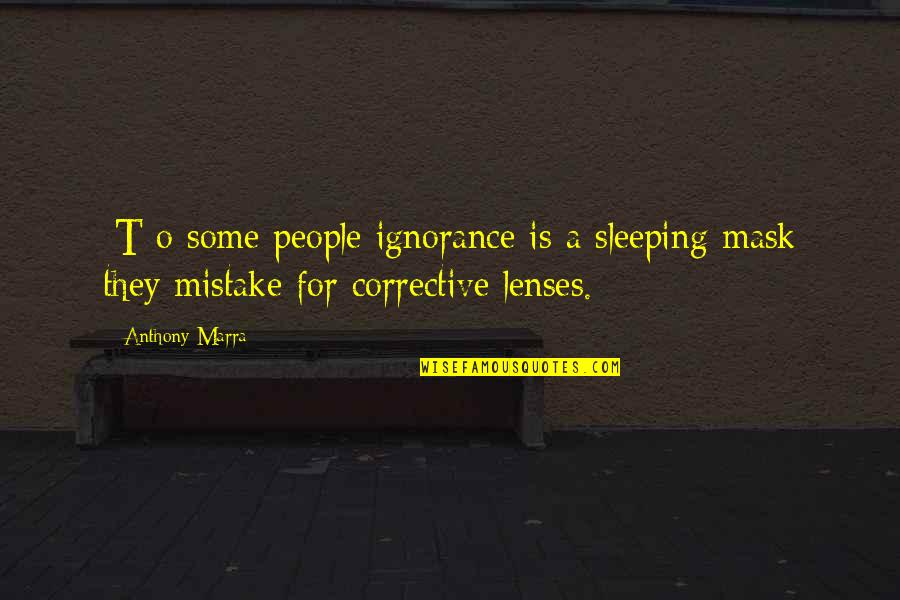 A Mask Quotes By Anthony Marra: [T]o some people ignorance is a sleeping mask