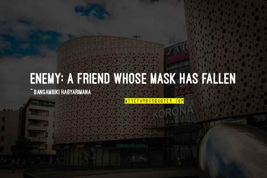 A Mask Quotes By Bangambiki Habyarimana: Enemy: A friend whose mask has fallen