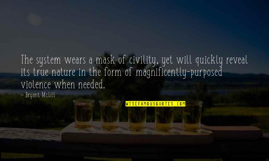 A Mask Quotes By Bryant McGill: The system wears a mask of civility, yet