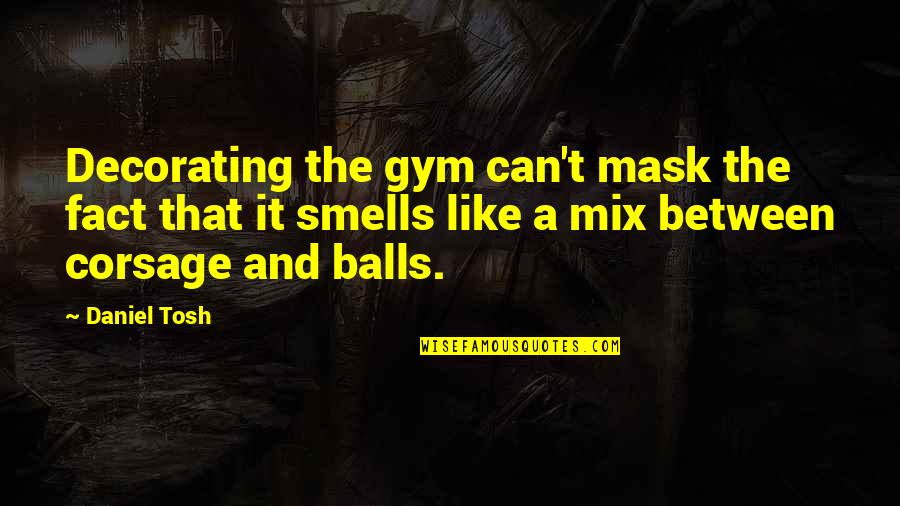 A Mask Quotes By Daniel Tosh: Decorating the gym can't mask the fact that