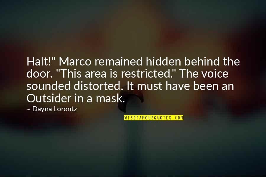 "A Mask Quotes By Dayna Lorentz: Halt!"" Marco remained hidden behind the door. ""This"