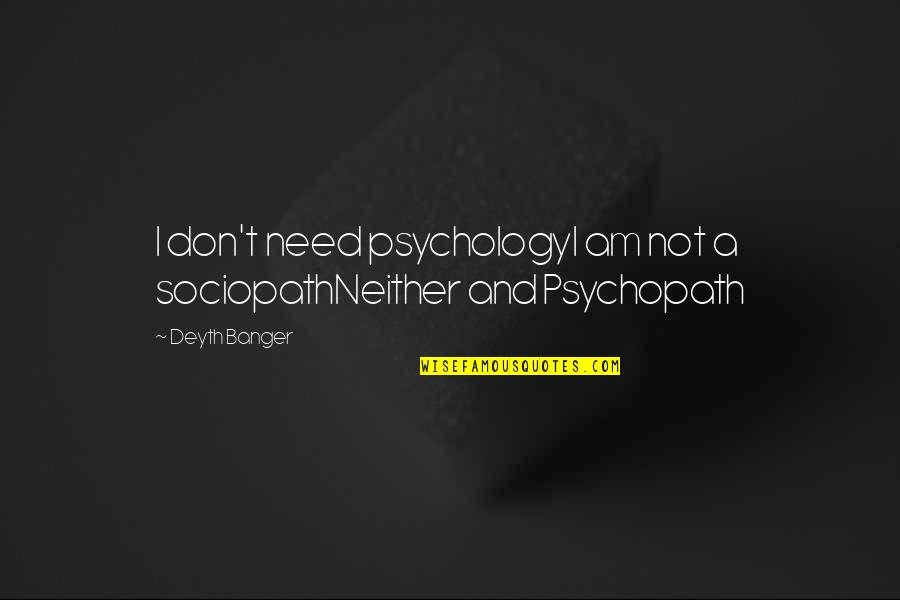 A Mask Quotes By Deyth Banger: I don't need psychologyI am not a sociopathNeither