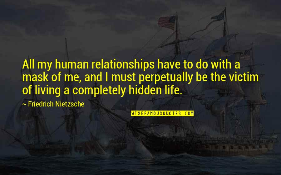 A Mask Quotes By Friedrich Nietzsche: All my human relationships have to do with
