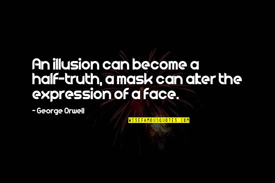 A Mask Quotes By George Orwell: An illusion can become a half-truth, a mask