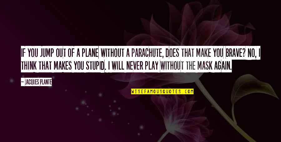 A Mask Quotes By Jacques Plante: If you jump out of a plane without