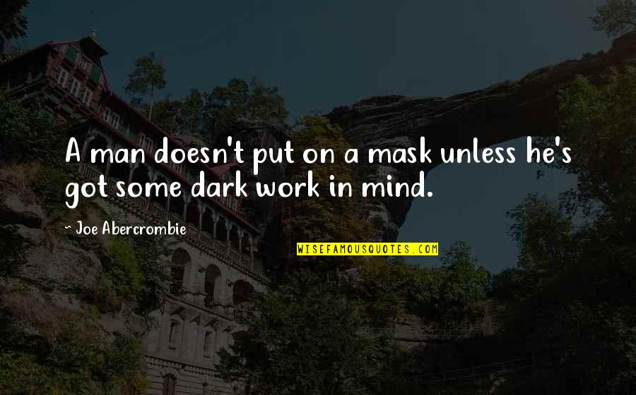 A Mask Quotes By Joe Abercrombie: A man doesn't put on a mask unless