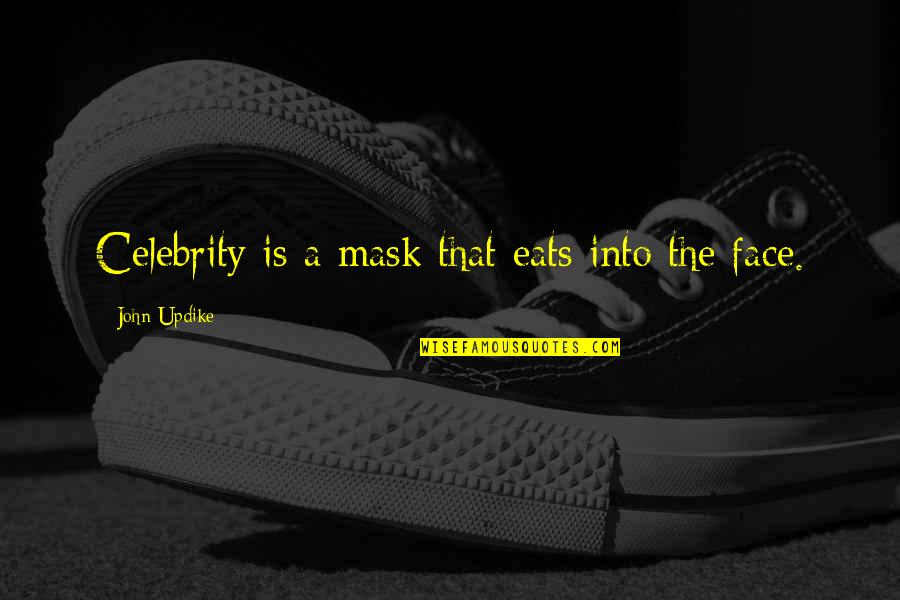 A Mask Quotes By John Updike: Celebrity is a mask that eats into the
