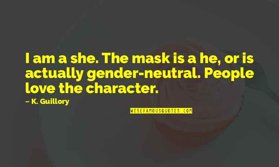 A Mask Quotes By K. Guillory: I am a she. The mask is a