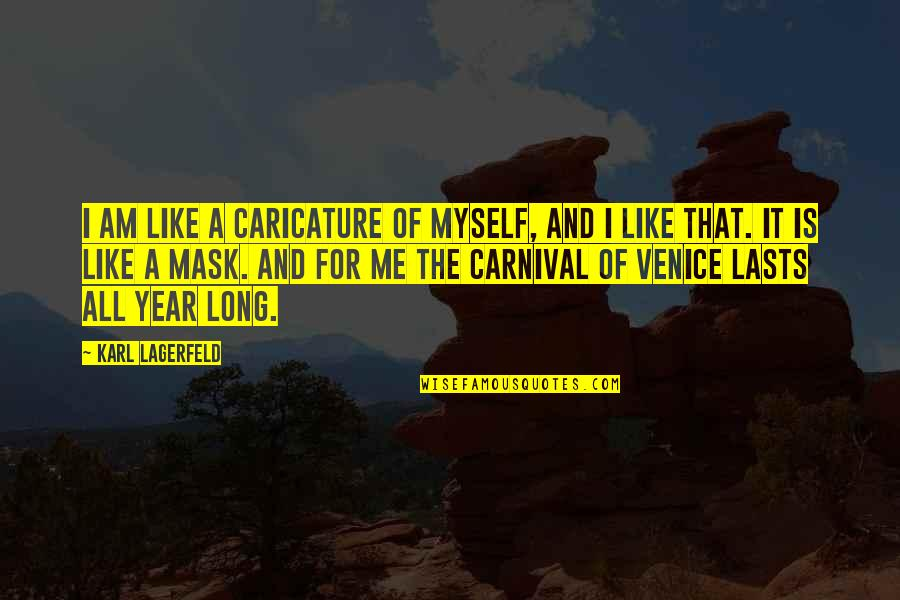 A Mask Quotes By Karl Lagerfeld: I am like a caricature of myself, and