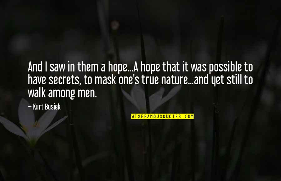 A Mask Quotes By Kurt Busiek: And I saw in them a hope...A hope
