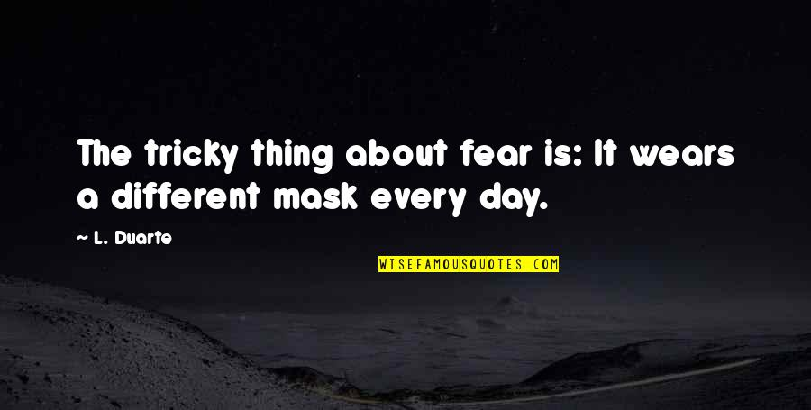 A Mask Quotes By L. Duarte: The tricky thing about fear is: It wears