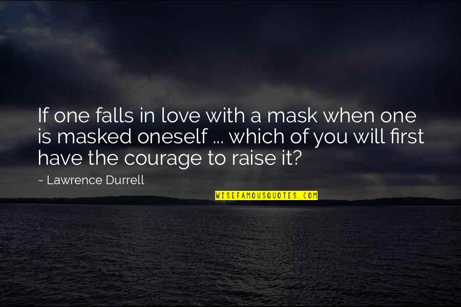 A Mask Quotes By Lawrence Durrell: If one falls in love with a mask
