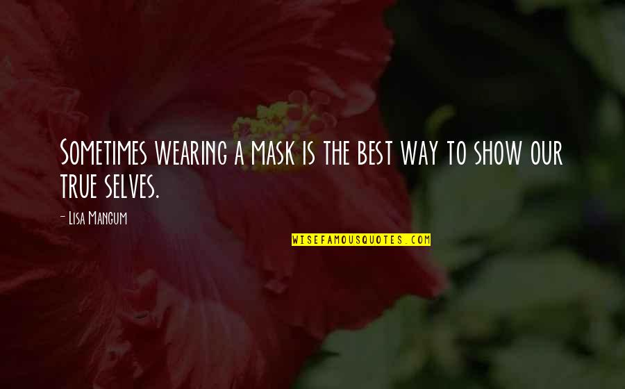 A Mask Quotes By Lisa Mangum: Sometimes wearing a mask is the best way