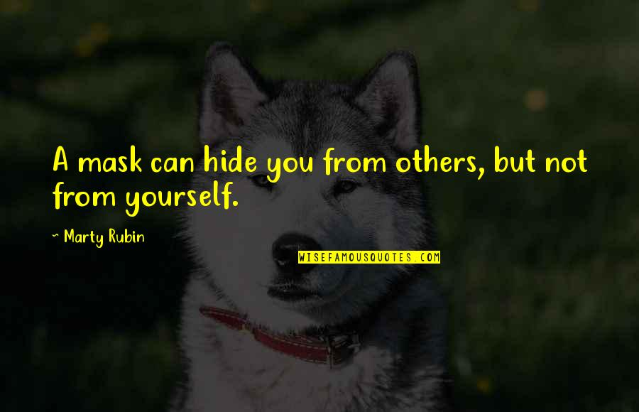 A Mask Quotes By Marty Rubin: A mask can hide you from others, but
