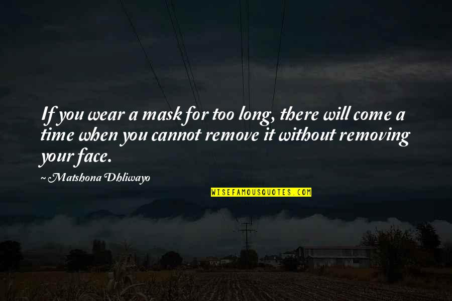 A Mask Quotes By Matshona Dhliwayo: If you wear a mask for too long,