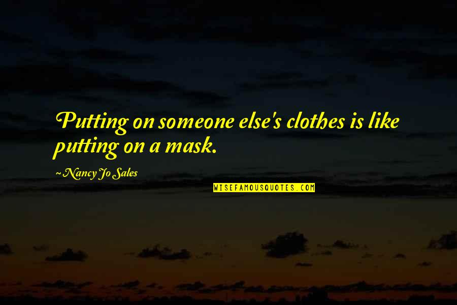 A Mask Quotes By Nancy Jo Sales: Putting on someone else's clothes is like putting