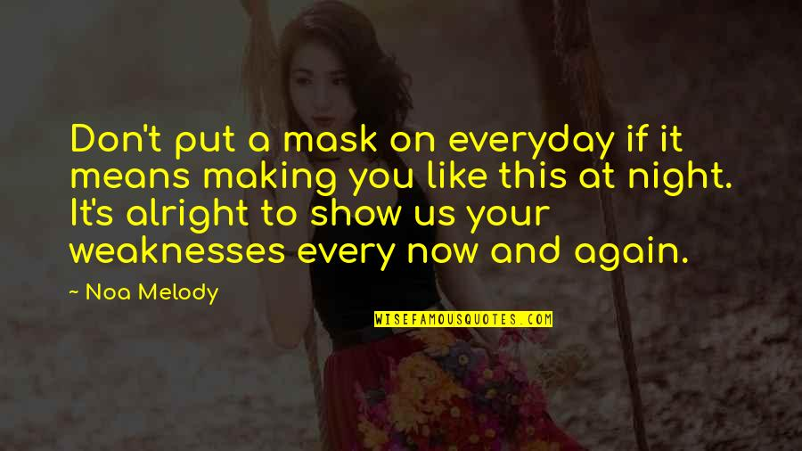 A Mask Quotes By Noa Melody: Don't put a mask on everyday if it